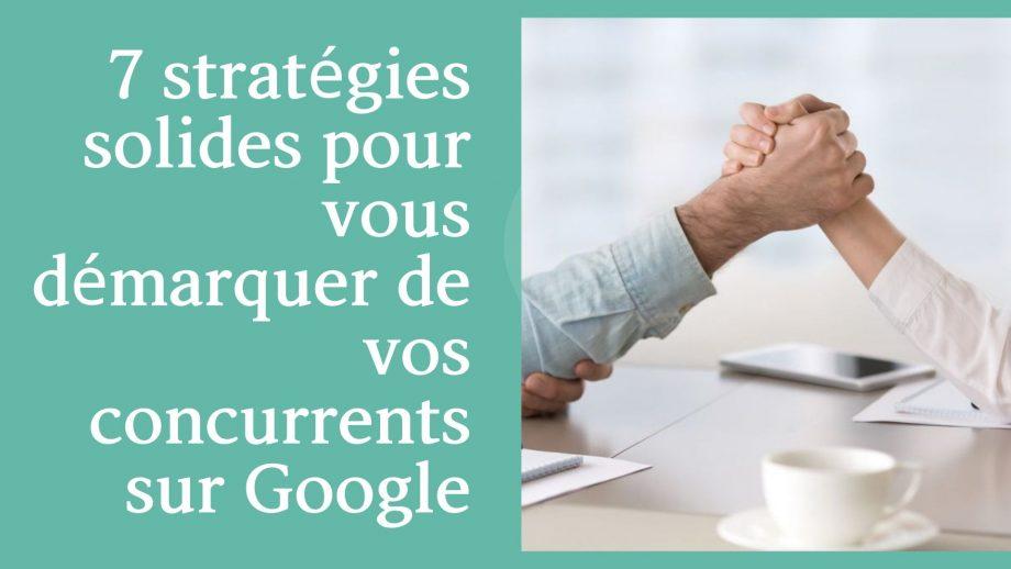 7 stratégies solides pour vous démarquer de vos concurrents sur Google